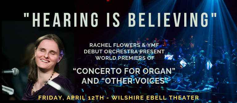 "Rachel Flowers, YMF Debut Orchestra Present World Premieres of ""Concerto for Organ"" and ""Other Voices"""